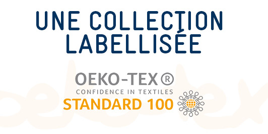 UNE COLLECTION LABELLISÉE - OEKO-TEX confidence in textiles standard 100